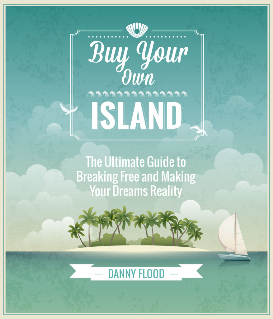 Buy Your Own Island, a guide to lifestyle design by Danny Flood.