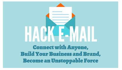 Hack E-mail: Connect with Anyone, Build your Business and Brand, Become an Unstoppable Force bY danny Flood